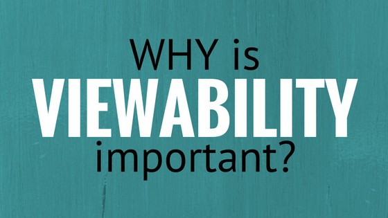 Why is viewability important?