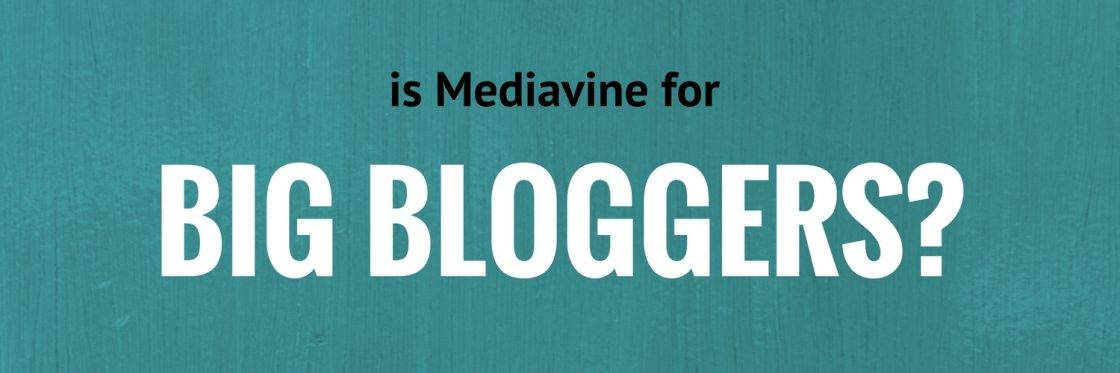 Is Mediavine for Big Bloggers