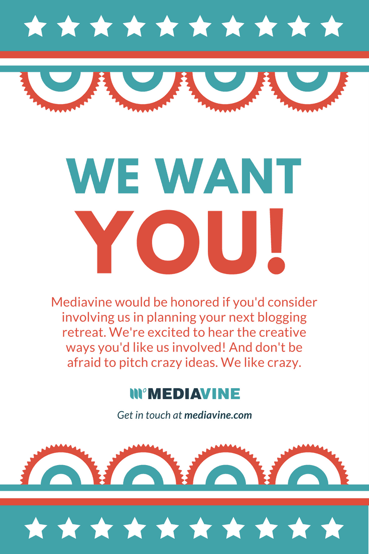 We want YOU! Mediavine would be honored if you'd consider involving us in planning your next blogging retreat. We're excited to hear the creative ways you'd like us involved! And don't be afraid to pitch crazy ideas. We like crazy.