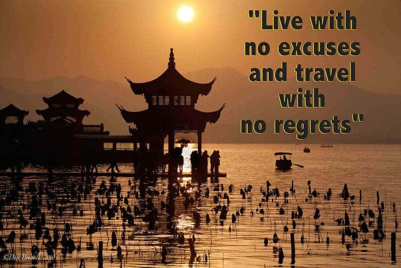 Live with no excuses and travel with no regrets.