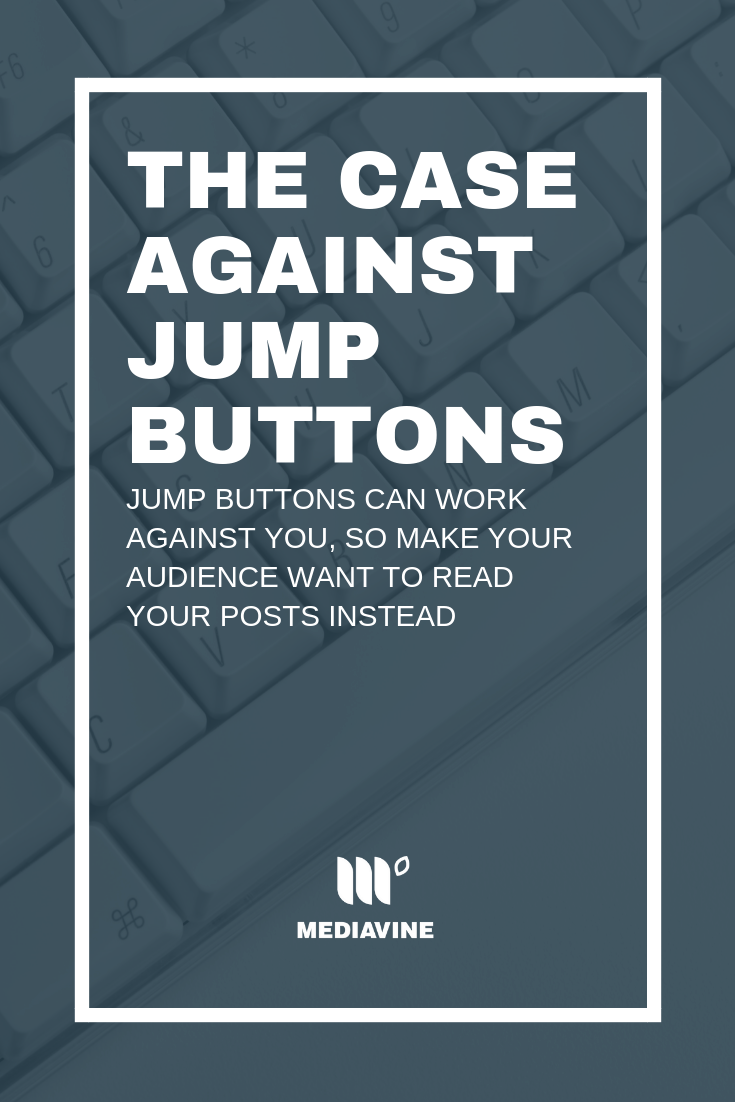 The case against jump buttons — make your audience want to read your blog posts. (via Mediavine)