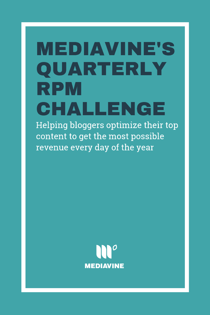 Join Mediavine's RPM Challenge. Optimize your top content to get the most possible revenue every day of the year. (via Mediavine.com)