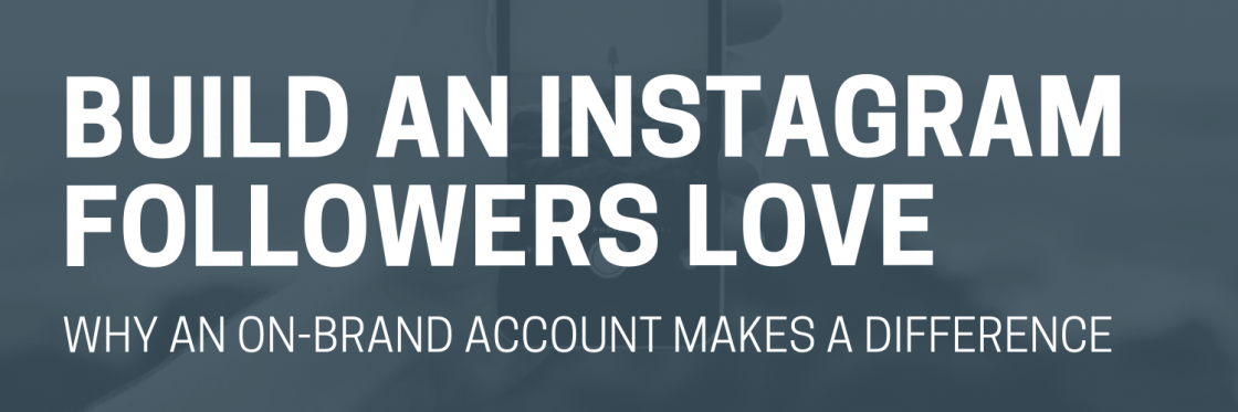 How to Build an Instagram Account that Your Audience LOVES to Follow