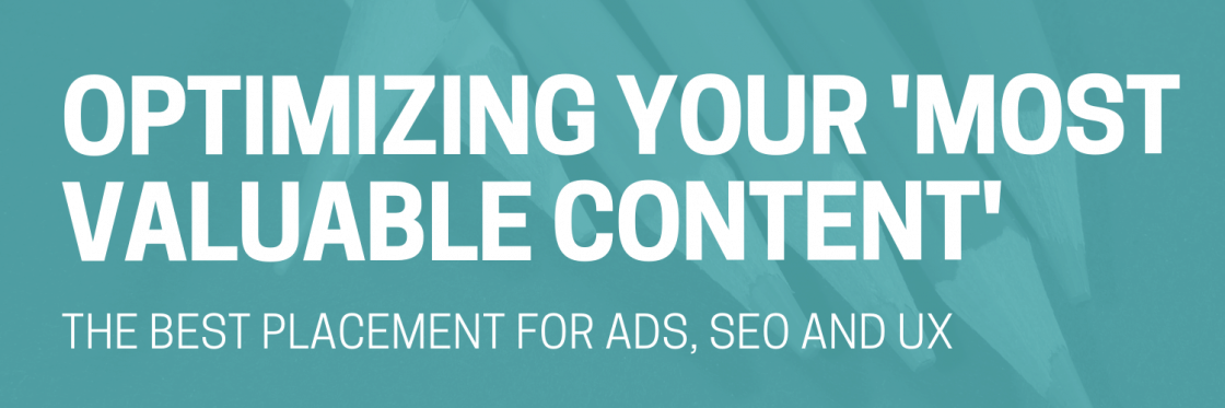 Optimizing your most valuable content for ads, SEO and user experience