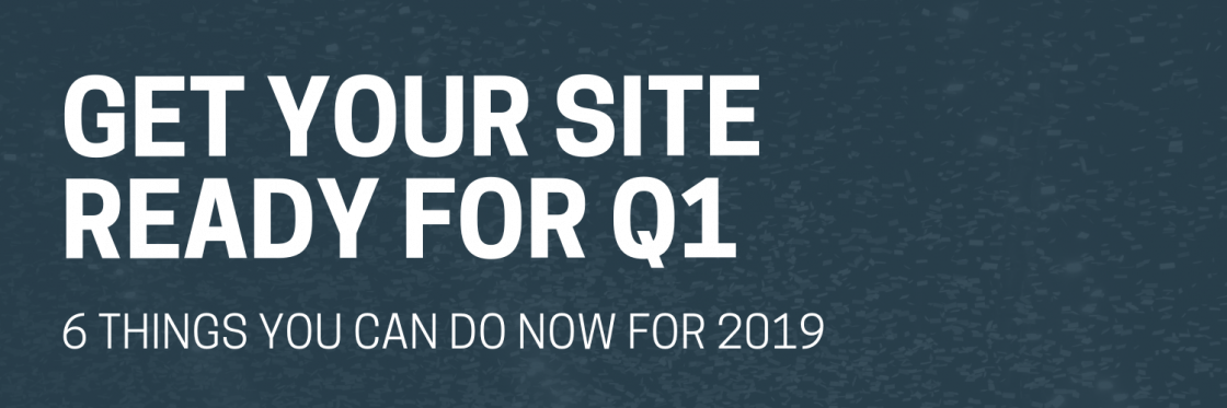 Get Your Site Ready for Q1