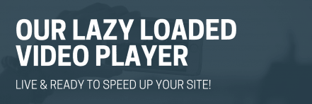 Lazy Loading Video Player: Live & Ready to Speed Up Your Site!