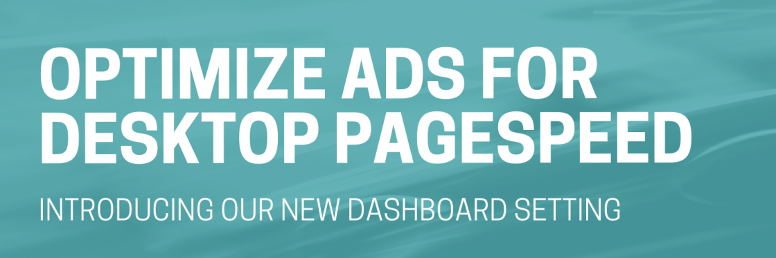 Optimize Ads for Desktop Pagespeed
