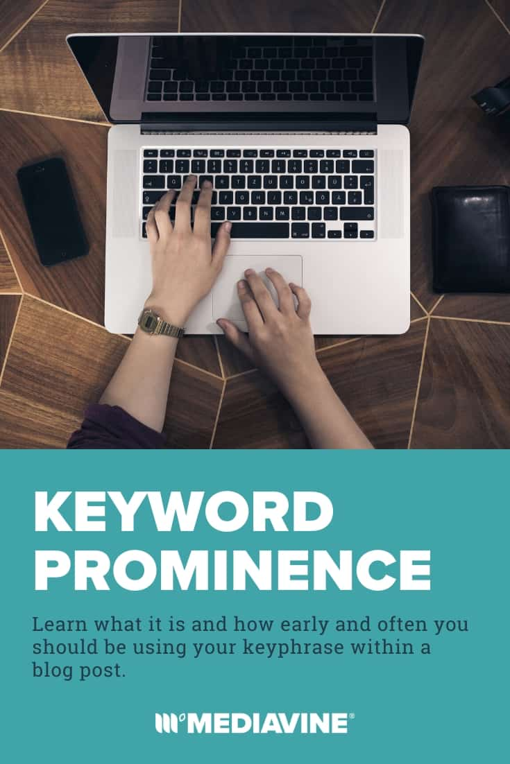 Keyword Prominence: Learn what it is and how early and often you should be using your keyphrase within a blog post