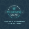 ON AIR EPISODE 3 STEPPING UP YOUR SEO GAME