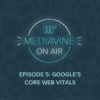 EPISODE 5 Google's core web vitals